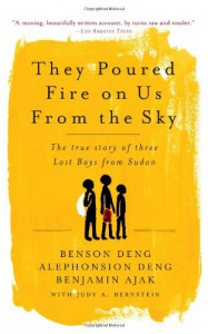 They Poured Fire on Us From the Sky: The Story of Three Lost Boys from Sudan - Benjamin Ajak, Alephonsion Deng, Benjamin Ajak, Judy A. Bernstein, Benson Deng