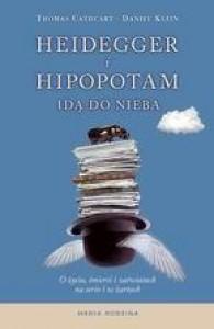 Heidegger i hipopotam idą do nieba. O życiu, śmierci i zaświatach na serio i w żartach - Thomas Cathcart, Daniel Klein