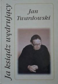Ja ksiądz wędrujący - Jan Twardowski