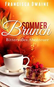 Sommerbrunch - Bittersüßes Abenteuer (Brunch-Reihe 3) - Francisca Dwaine
