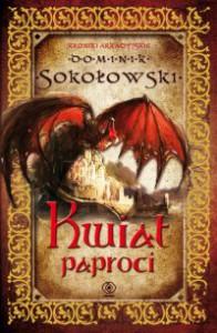 Kwiat paproci (Kroniki arkadyjskie #1) - Dominik Sokołowski