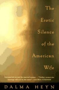 The Erotic Silence of the American Wife - Dalma Heyn