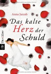 Das kalte Herz der Schuld - Anna Jarzab, Ursula Höfker