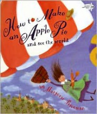 How to Make an Apple Pie and See the World - Marjorie Priceman