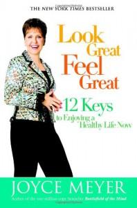 Look Great, Feel Great: 12 Keys to Enjoying a Healthy Life Now - Joyce Meyer, Rowan Jacobsen