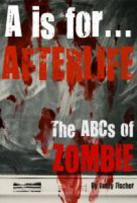 A is for... Afterlife: The ABCs of Zombie -- A FREE Living Dead Alphabet Poem - Rusty Fischer
