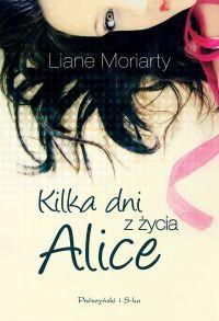 Kilka dni z życia Alice - Liane Moriarty