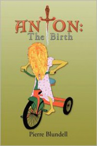 Anton: The Birth - Pierre Blundell