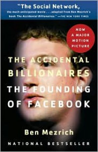The Accidental Billionaires: The Founding of Facebook: A Tale of Sex, Money, Genius and Betrayal - Ben Mezrich