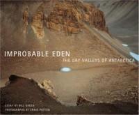 Improbable Eden: The Dry Valleys of Antarctica - Bill  Green, Craig Potton