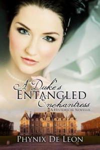 A Duke's Entangled Enchantress - Phynix De Leon