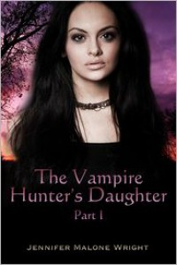 The Vampire Hunter's Daughter (The Vampire Hunter's Daughter #1) - Jennifer Malone Wright