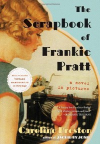 The Scrapbook of Frankie Pratt: A Novel in Pictures - Caroline Preston