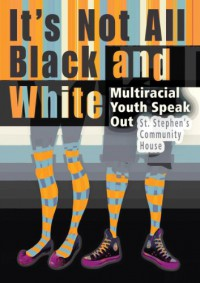 It's Not All Black and White: Multiracial Youth Speak Out -   St. Stephen's Community House