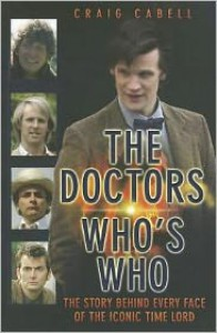 The Doctors: Who's Who: The Story Behind Every Face of the Iconic Time Lord - Craig Cabell