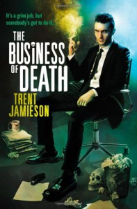The Business of Death: The Death Works Trilogy - Trent Jamieson