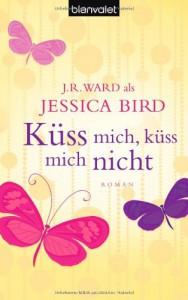 Küss mich, küss mich nicht  - Jessica Bird, Uta Hege