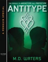 Antitype (Archetype, #1.5) - M.D. Waters