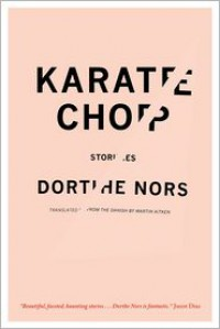 Karate Chop: Stories - Dorthe Nors,  Martin Aitken (Translator)