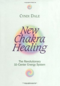 New Chakra Healing: Activate Your 32 Energy Centers (Llewellyn's Whole Life) - Cynthia Dale
