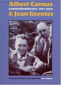 Correspondence, 1932-1960 - Albert Camus, Jean Grenier, Jan F. Rigaud