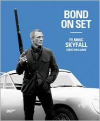 Bond on Set: Filming Skyfall - Greg Williams