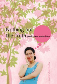 Nothing But the Truth (and a Few White Lies) - Justina Chen