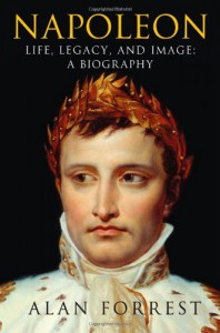 Napoleon: Life, Legacy, and Image: A Biography - Alan Forrest