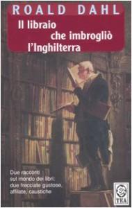 Il libraio che imbrogliò l'Inghilterra - Massimo Bocchiola, Roald Dahl