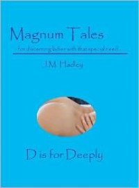 Magnum Tales ~ D is for Deeply - J.M. Hadley