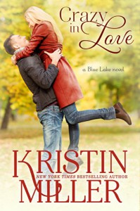 Crazy in Love (Contemporary Romance) (Blue Lake Series) - Kristin Miller