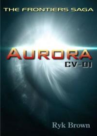 Aurora: CV-01 (The Frontiers Saga #1) - Ryk Brown
