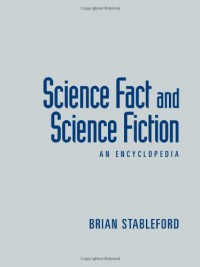 Science Fact and Science Fiction: An Encyclopedia - Brian Stableford