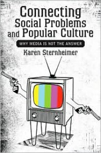 Connecting Social Problems and Popular Culture: Why Media Is Not the Answer - Karen Sternheimer