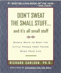 Don't Sweat the Small Stuff... and it's all small stuff - Richard Carlson