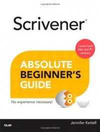 Scrivener Absolute Beginner's Guide (Absolute Beginner's Guides (Que)) - Jennifer Ackerman Kettell
