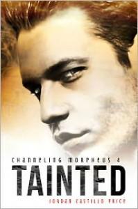 Tainted: Channeling Morpheus 4 - Jordan Castillo Price