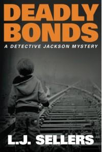 Deadly Bonds (A Detective Jackson Mystery) - L.J. Sellers
