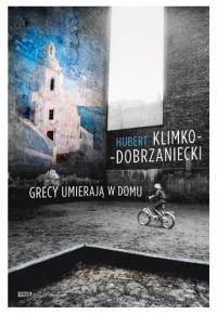Grecy umierają w domu - Hubert Klimko-Dobrzaniecki