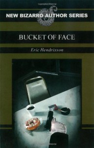 Bucket of Face - Eric Hendrixson