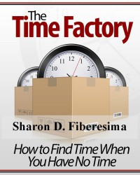 The Time Factory: How to Find Time When There's No Time - Sharon D. Fiberesima