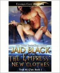 The Empress' New Clothes (Trek Mi Q'an Series #1) - Jaid Black
