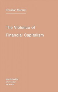 The Violence Of Financial Capitalism (Semiotext(E) / Intervention) - Kristina Lebedeva, Christian Marazzi