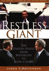 Restless Giant: The United States from Watergate to Bush vs. Gore - James T. Patterson