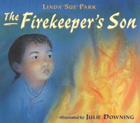 The Firekeeper's Son - Linda Sue Park, Julie Downing