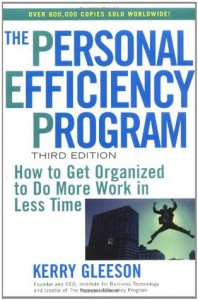 The Personal Efficiency Program: How to Get Organized to Do More Work in Less Time - Kerry Gleeson