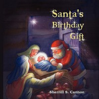 Santa's Birthday Gift - Sherrill S. Cannon