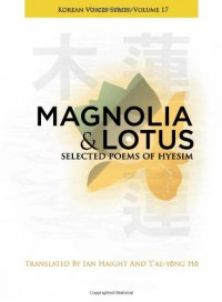 Magnolia and Lotus: Selected Poems of Hyesim - Chin'gak Kuksa Hyesim, Ian Haight, T'ae-yong Ho