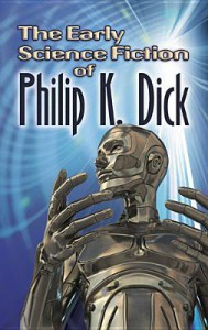 The Early Science Fiction of Philip K. Dick - Philip K. Dick