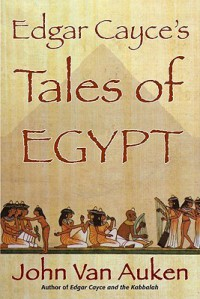 Edgar Cayce'S Tales Of Egypt - John Van Auken